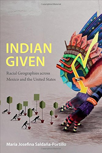 Read Online Indian Given: Racial Geographies across Mexico and the United States (Latin America Otherwise) PDF