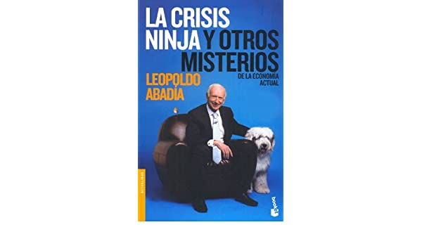 La crisis ninja y otros misterios de la economía actual by ...