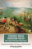 Evidence-Based Education Policy: What Evidence? What Basis? Whose Policy? (Journal of Philosophy of Education)