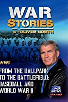 WAR STORIES WITH OLIVER NORTH: FROM THE BALLPARK TO THE BATTLEFIELD - BASEBALL AND WORLD WAR II