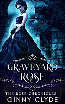 Graveyard Rose (The Rose Chronicles Book 1) by [Clyde, Ginny]
