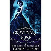 Graveyard Rose: A Gothic vampire fantasy romance series (The Rose Chronicles Book 1) (English Edition)