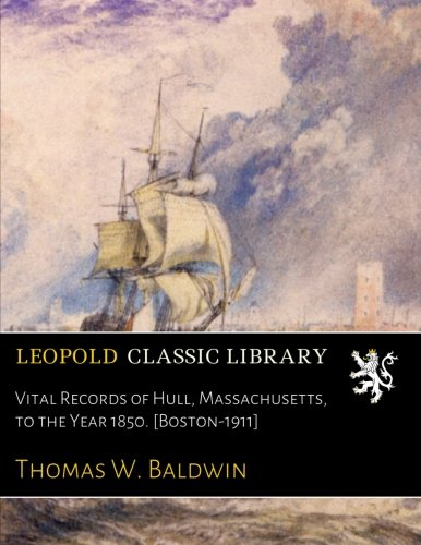 Vital Records of Hull, Massachusetts, to the Year 1850. [Boston-1911] ebook