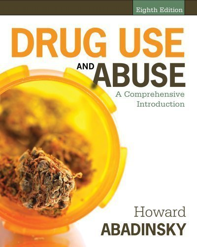 Drug Use and Abuse: A Comprehensive Introduction 8th (eighth) Edition by Abadinsky, Howard published by Cengage Learning (2013)