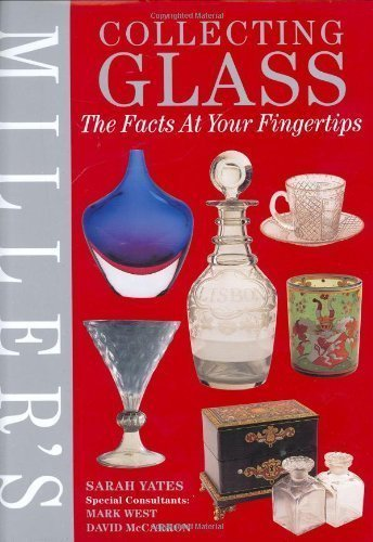 Miller's Collecting Glass: The Facts at Your Fingertips (Miller's Collector's Guides) of Yates, Sarah, West, Mark, McCarron, David on 12 October 2000