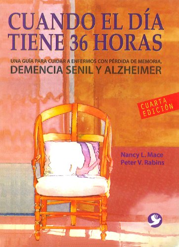 Cuando el día tiene 36 horas: Una guía para cuidar a enfermos con pérdida de memoria (Spanish Edition)