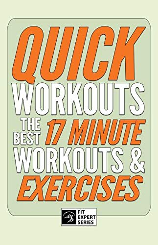 Quick Workouts: The Best 17 Minute Workouts & Exercises