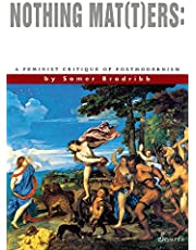 Nothing Mat(t)ers: A Feminist Critique of Postmodernism