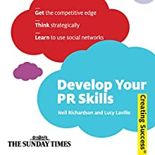 Develop Your PR Skills: Creating Success Series Audiobook by Neil Richardson, Lucy Laville Narrated by Daniel Philpott