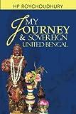 My Journey and Sovereign United Bengal, Roychoudhury, 1482812029