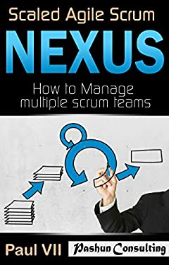 Scaled Agile Scrum: Nexus: How to Manage multiple scrum teams (scaled agile, scrum master, scrum of scrums, agile software development, agile program management)