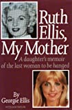 img - for Ruth Ellis, My Mother: A Daughter's Memoir of the Last Woman to be Hanged by Georgie Ellis (1995-04-06) book / textbook / text book