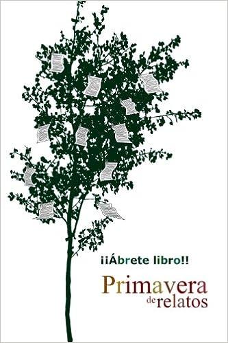 Primavera de relatos (Spanish Edition): Jilguero, Nora Müller, Pulp, Estrella de mar, P. J. Martínez, Ismael Manzanares, Ángela Piñar, Jaime Cantó, ...