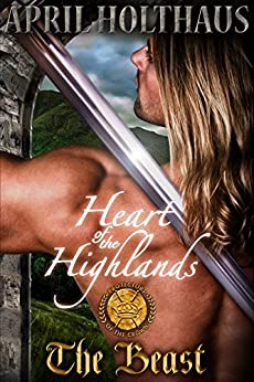 Heart of the Highlands: The Beast (Protectors of the Crown Book 1) by [Holthaus, April]