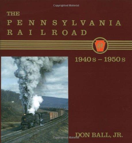 - The Pennsylvania Railroad: 1940s-1950s