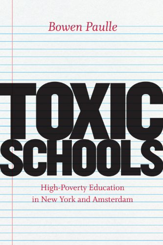 Download Toxic Schools: High-Poverty Education in New York and Amsterdam (Fieldwork Encounters and Discoveries) Pdf