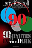Ninety Minutes in the Dark, Larry Kostroff, 149121094X