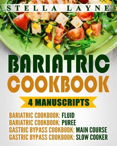 Bariatric Cookbook: MEGA BUNDLE – 4 manuscripts in 1 – A total of 220+ Unique Bariatric-Friendly Recipes for Fluid, Puree, Soft Food and Main Course Lifelong Eating Post Weight Loss Surgery Diet