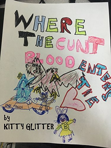 Ebook cover from Where The Cunt Blood Enters The Heart by Kitty Glitter
