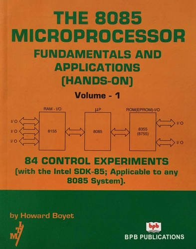 The 8085 Microprocessor: v. 1: Fundamentals and Applications (hands-on): 84 Control Experiments (with the Intel SDK-85: Applicable to Any 8085 System)
