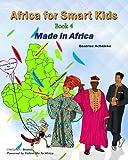 Africa for Smart Kids Book4: Made in Africa (GloBUNTU Books) (Volume 4)
