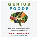 Genius Foods: Become Smarter, Happier, and More Productive While Protecting Your Brain for Life | Max Lugavere,Paul Grewal