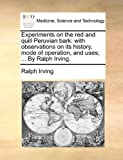 Experiments on the Red and Quill Peruvian Bark, Ralph Irving, 1140735756