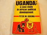Uganda : A Case Study in African Political Development, Gukiina, Peter, 0268004765