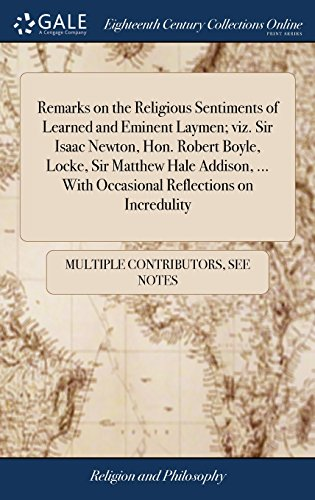 Remarks on the Religious Sentiments of Learned and Eminent Laymen; viz. Sir Isaac Newton, Hon. Robert Boyle, Locke, Sir Matthew Hale Addison, ... With Occasional Reflections on Incredulity