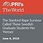 The Stanford Rape Survivor Called These Swedish Graduate Students Her 'Heroes' | Lucy Martirosyan