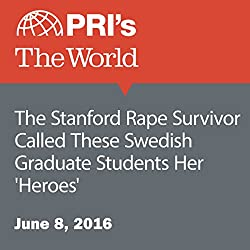 The Stanford Rape Survivor Called These Swedish Graduate Students Her 'Heroes'