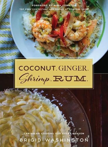 Coconut. Ginger. Shrimp. Rum.: Caribbean Flavors for Every Season by Brigid Washington