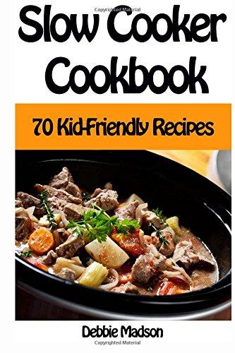 Download Slow Cooker Cookbook: 70 Kid-Friendly Slow Cooker Recipes