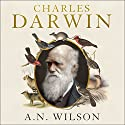Charles Darwin: Victorian Mythmaker Audiobook by A. N. Wilson Narrated by Richard Burnip