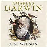 Charles Darwin: Victorian Mythmaker | A. N. Wilson