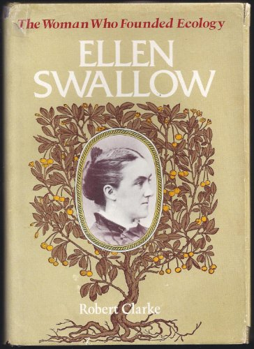 Ellen Swallow : The Woman Who Founded Ecology - Robert Clarke