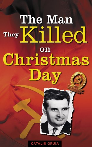 The Man They Killed on Christmas Day (Romania Explained To My Friends Abroad Book 1) por Catalin Gruia