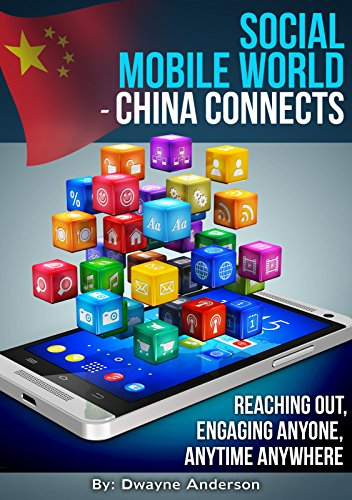social-mobile-world-china-connects-reaching-out-engaging-anyone-anytime-anywhere
