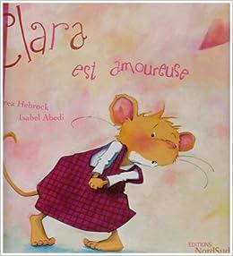 Amazon.fr - Clara est amoureuse - Abedi, Isabel, Hebrock, Andrea, Jahier, Tiphaine - Livres