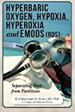 img - for Hyperbaric Oxygen, Hypoxia, Hyperoxia & EMODs (ROS): Separating Fact From Factitious book / textbook / text book