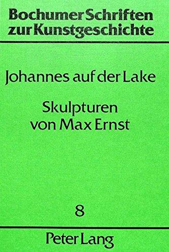 Skulpturen von Max Ernst: Aesthetische Theorie und Praxis (Bochumer Schriften zur Kunstgeschichte) (German Edition) by Peter Lang GmbH, Internationaler Verlag der Wissenschaften