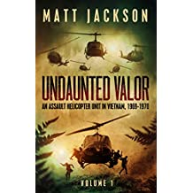 Undaunted Valor: An Assault Helicopter Unit in Vietnam