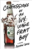 Confessions of an Ivy League Frat Boy, Andrew Lohse, 1250033675