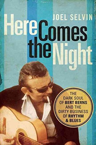 [Here Comes the Night: The Dark Soul of Bert Berns and the Dirty Business of Rhythm and Blues] (By: Joel Selvin) [published: May, 2014]