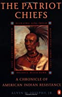 The Patriot Chiefs: A Chronicle of American Indian Resistance; Revised Edition