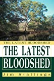 The Latest Bloodshed, Jim Stallings, 0595363636