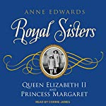 Royal Sisters: Queen Elizabeth II and Princess Margaret | Anne Edwards