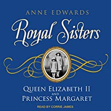 Royal Sisters: Queen Elizabeth II and Princess Margaret Audiobook by Anne Edwards Narrated by Corrie James