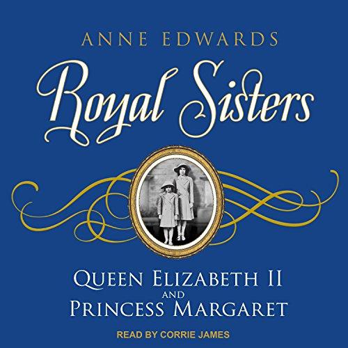 Royal Sisters: Queen Elizabeth II and Princess Margaret by Tantor Audio