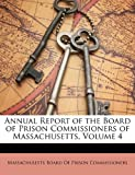 Annual Report of the Board of Prison Commissioners of Massachusetts, , 1148076646